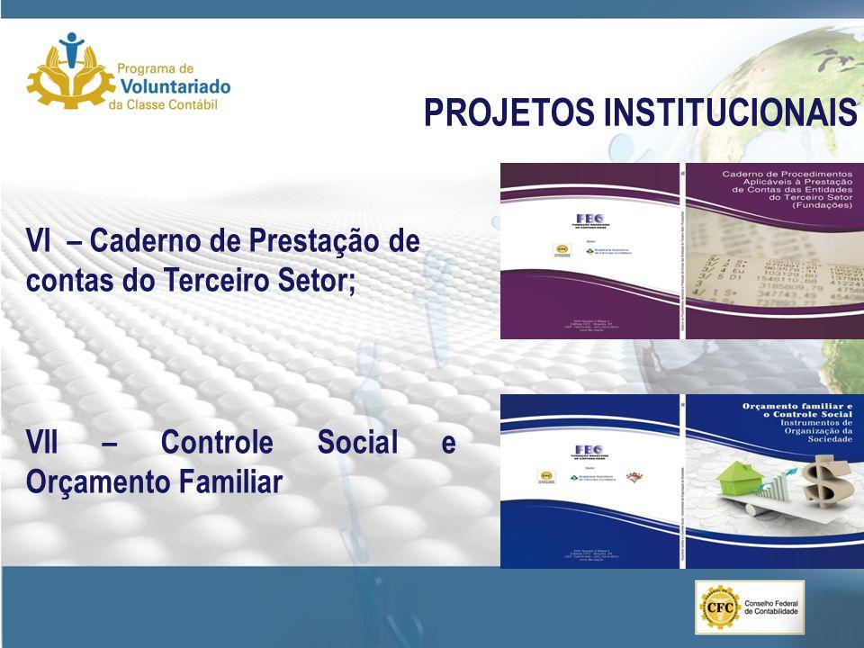 PROJETOS INSTITUCIONAIS VI – Caderno de Prestação de contas do Terceiro Setor; VII – Controle Social e Orçamento Familiar