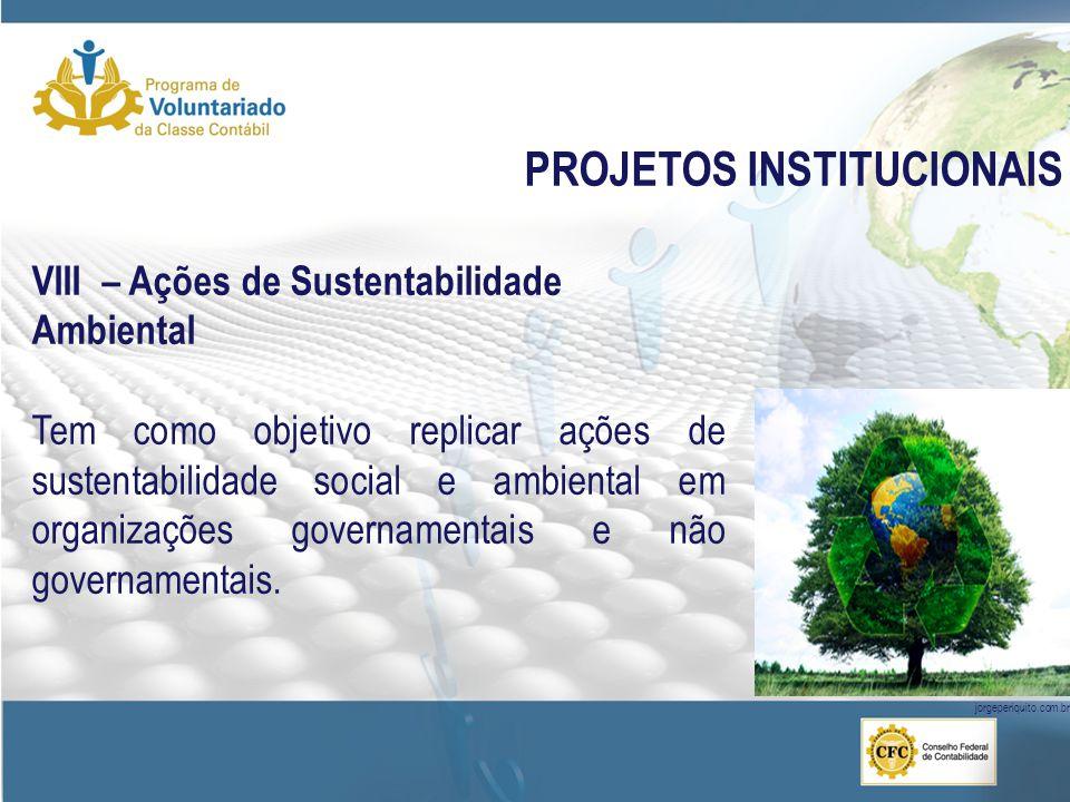 PROJETOS INSTITUCIONAIS VIII – Ações de Sustentabilidade Ambiental Tem como objetivo replicar ações de sustentabilidade social e ambiental em organizações governamentais e não governamentais.