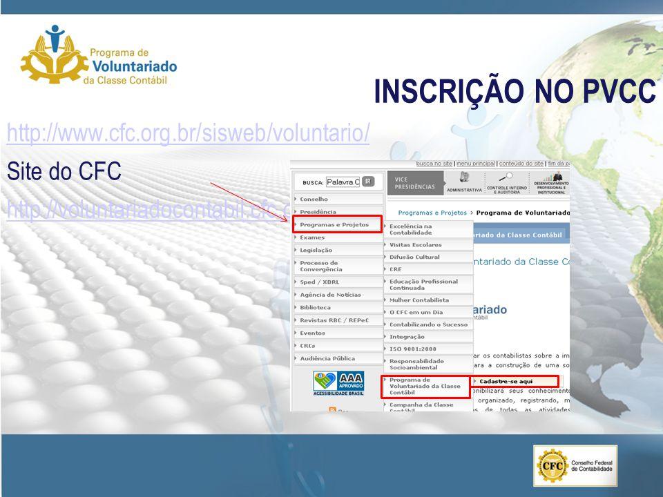 INSCRIÇÃO NO PVCC http://www.cfc.org.br/sisweb/voluntario/ Site do CFC http://voluntariadocontabil.cfc.org.br