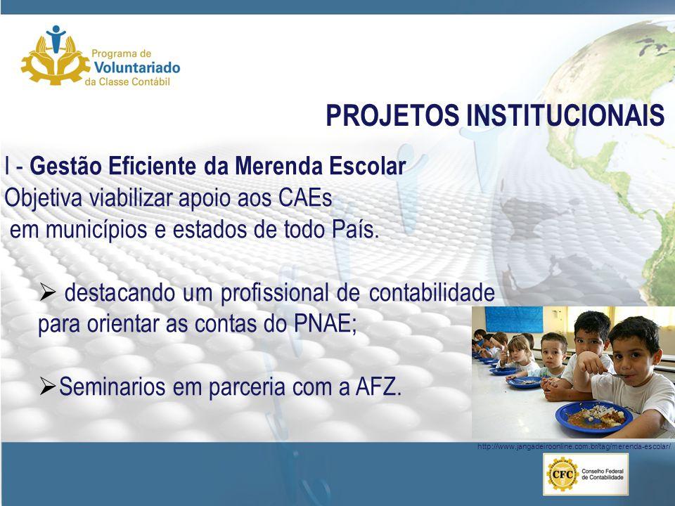 I - Gestão Eficiente da Merenda Escolar Objetiva viabilizar apoio aos CAEs em municípios e estados de todo País.