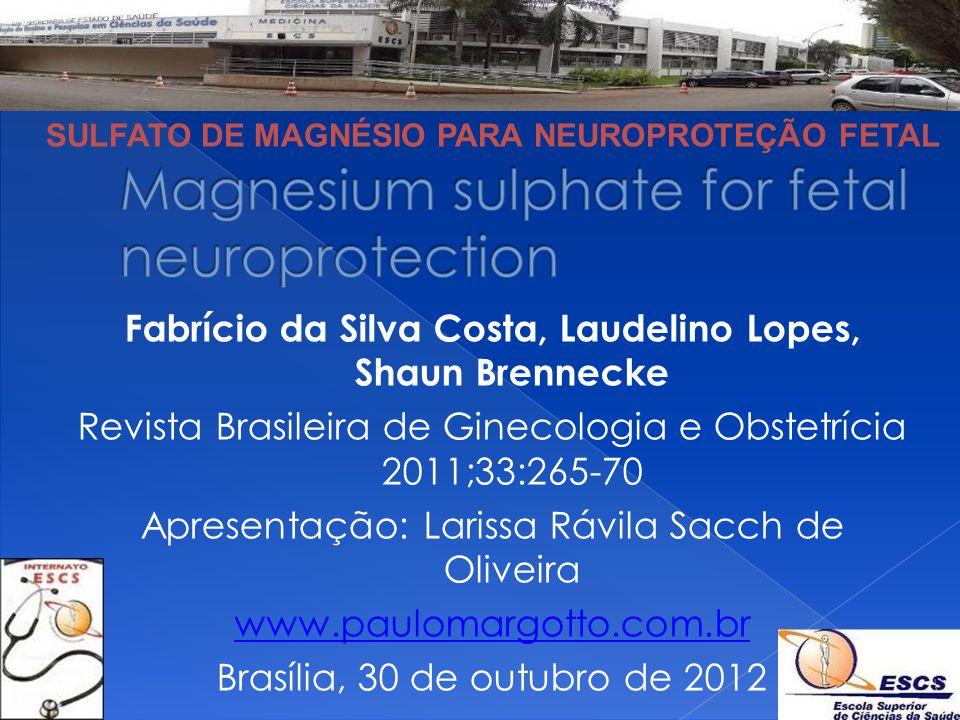 Fabrício da Silva Costa, Laudelino Lopes, Shaun Brennecke Revista Brasileira de Ginecologia e Obstetrícia 2011;33:265-70 Apresentação: Larissa Rávila