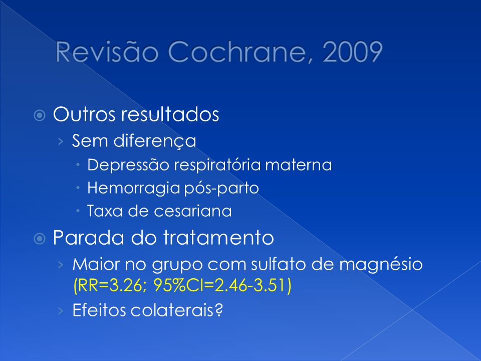  Outros resultados › Sem diferença  Depressão respiratória materna  Hemorragia pós-parto  Taxa de cesariana  Parada do tratamento › Maior no grup