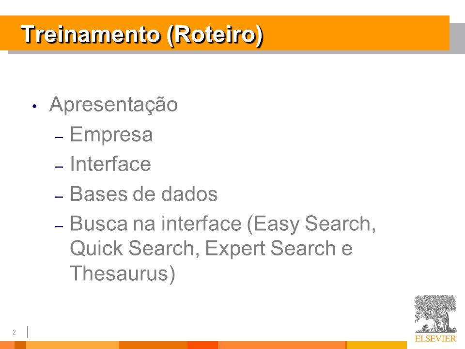 2 Treinamento (Roteiro) Apresentação – Empresa – Interface – Bases de dados – Busca na interface (Easy Search, Quick Search, Expert Search e Thesaurus)