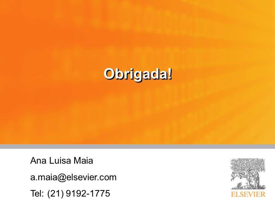 Obrigada!Obrigada! Ana Luisa Maia a.maia@elsevier.com Tel: (21) 9192-1775