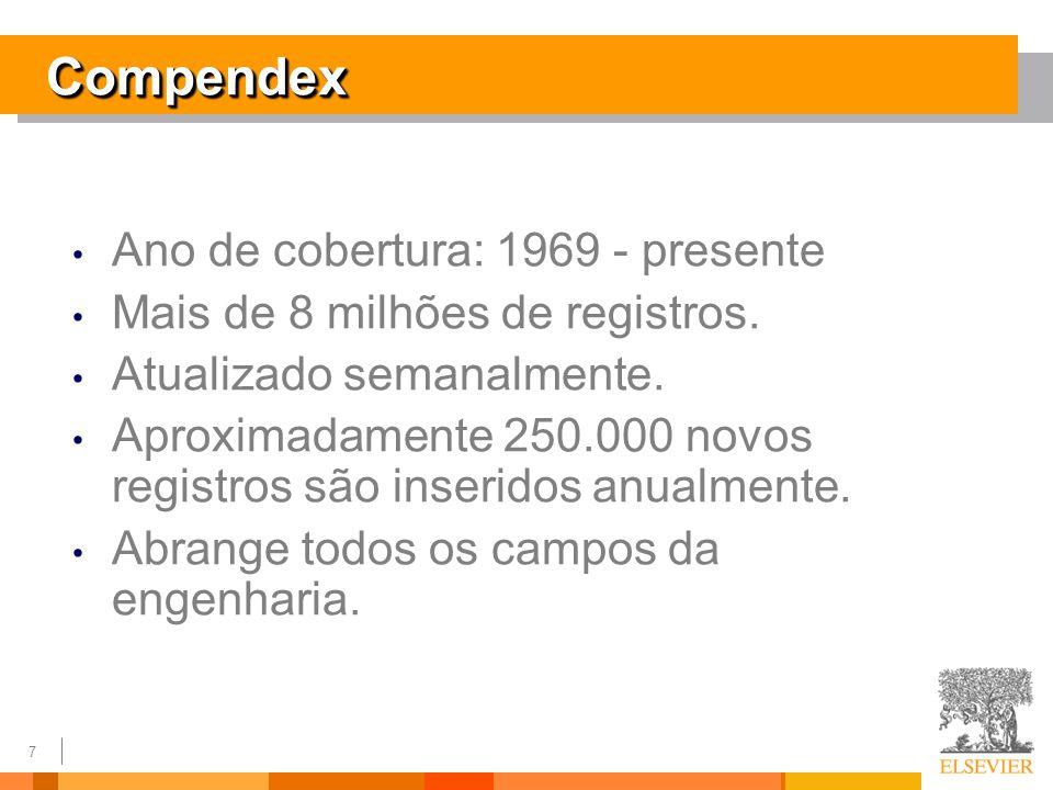 7 CompendexCompendex Ano de cobertura: 1969 - presente Mais de 8 milhões de registros.