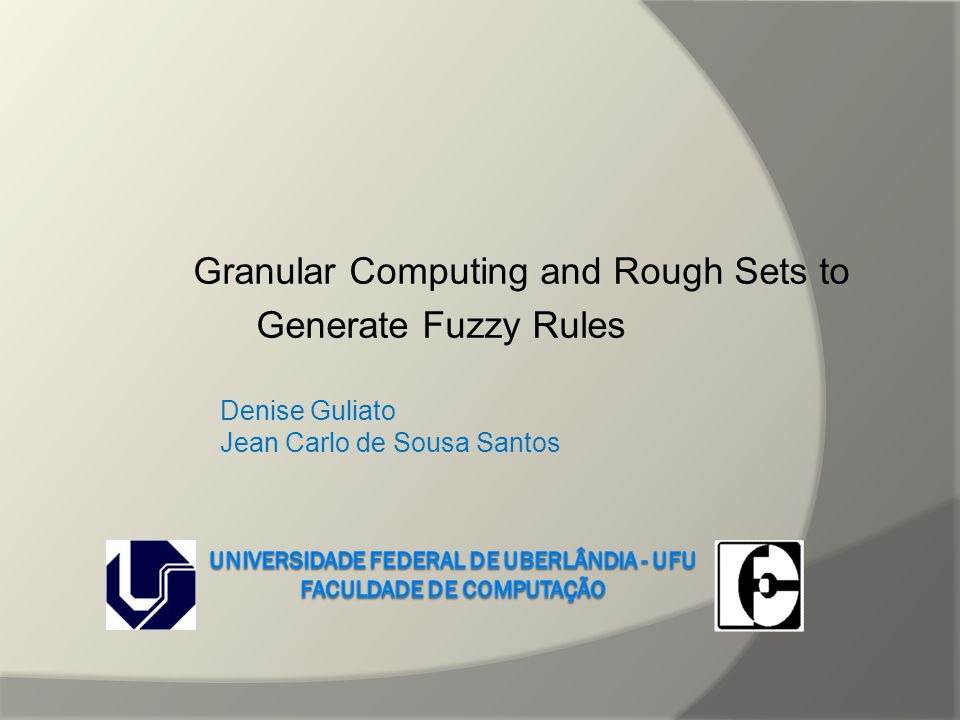 Granular Computing and Rough Sets to Generate Fuzzy Rules Denise Guliato Jean Carlo de Sousa Santos