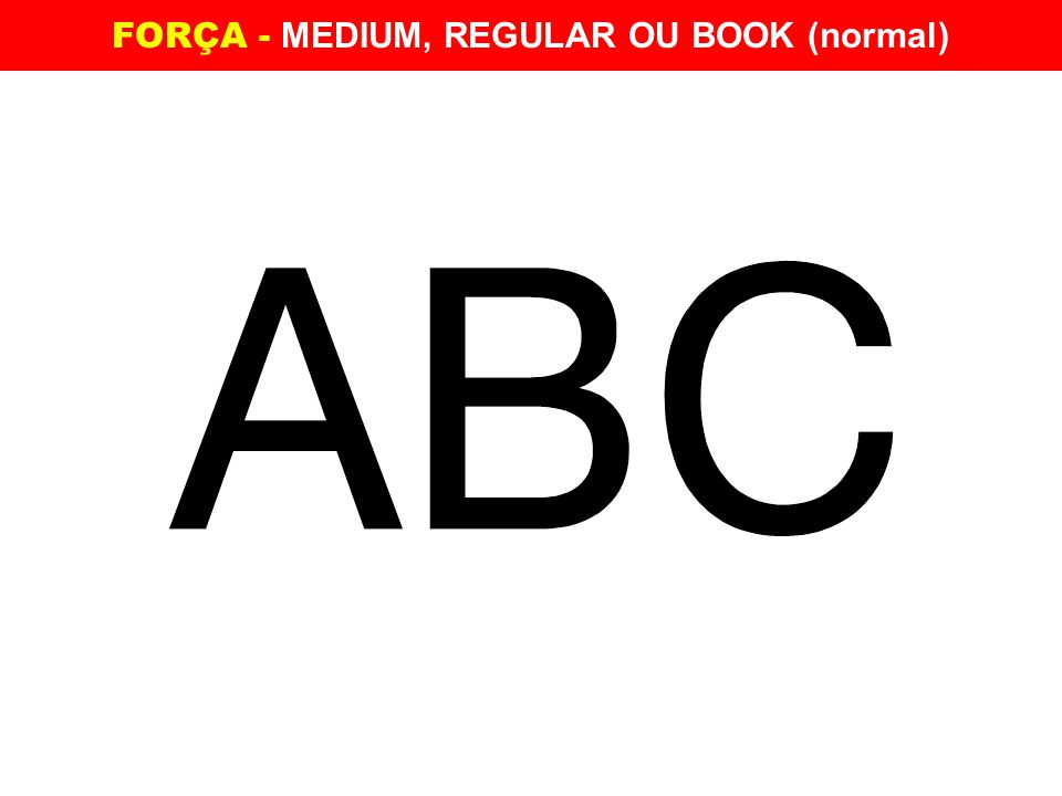 FORÇA - MEDIUM, REGULAR OU BOOK (normal)