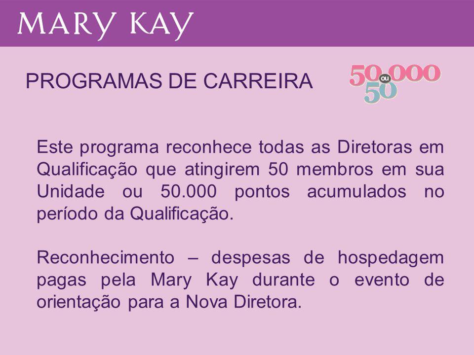 PROGRAMAS DE CARREIRA Este programa reconhece todas as Diretoras em Qualificação que atingirem 50 membros em sua Unidade ou 50.000 pontos acumulados n
