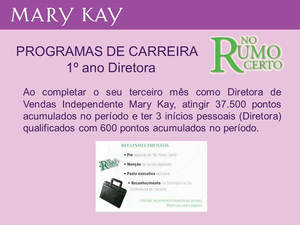 PROGRAMAS DE CARREIRA 1º ano Diretora Ao completar o seu terceiro mês como Diretora de Vendas Independente Mary Kay, atingir 37.500 pontos acumulados