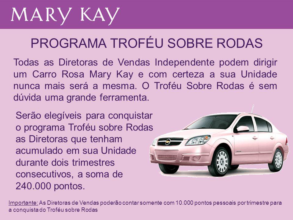 PROGRAMA TROFÉU SOBRE RODAS Todas as Diretoras de Vendas Independente podem dirigir um Carro Rosa Mary Kay e com certeza a sua Unidade nunca mais será