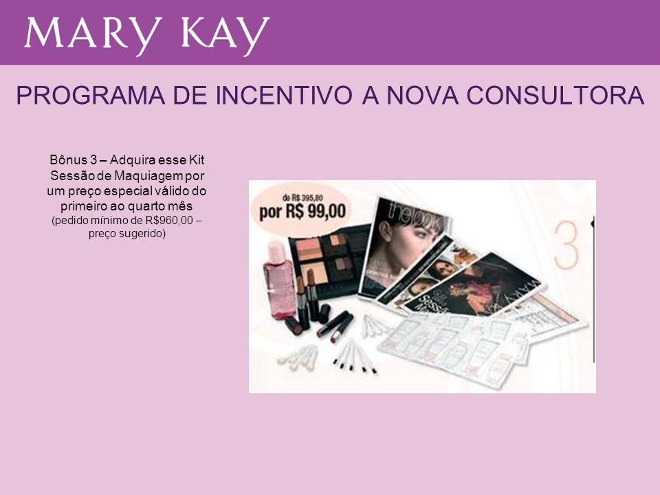 PROGRAMA DE INCENTIVO A NOVA CONSULTORA Bônus 3 – Adquira esse Kit Sessão de Maquiagem por um preço especial válido do primeiro ao quarto mês (pedido