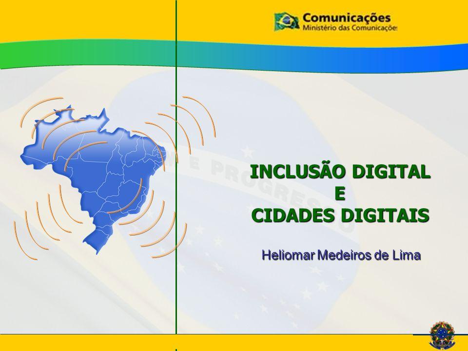 INCLUSÃO DIGITAL E CIDADES DIGITAIS Heliomar Medeiros de Lima