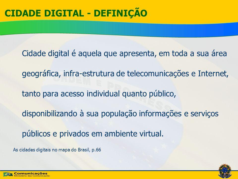 CIDADE DIGITAL - DEFINIÇÃO Cidade digital é aquela que apresenta, em toda a sua área geográfica, infra-estrutura de telecomunicações e Internet, tanto