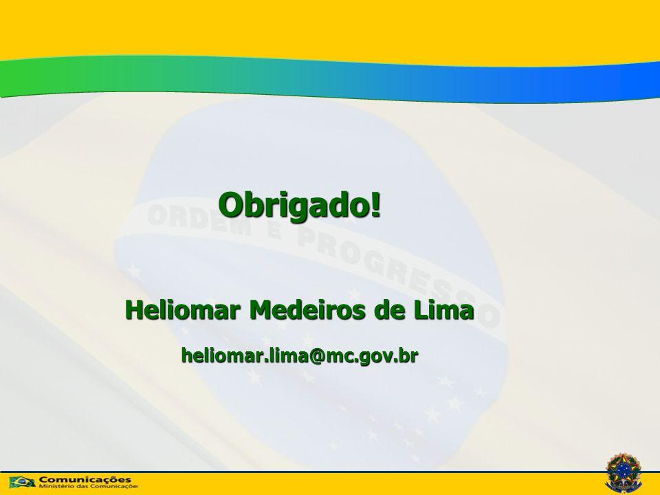 Obrigado! Heliomar Medeiros de Lima heliomar.lima@mc.gov.br
