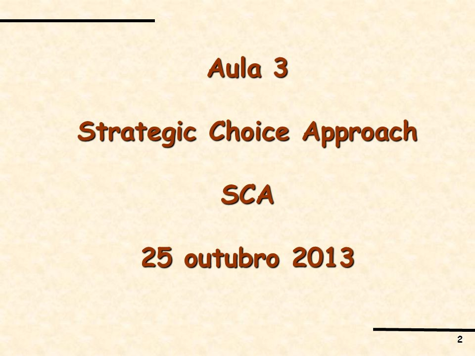 2 Aula 3 Strategic Choice Approach SCA 25 outubro 2013