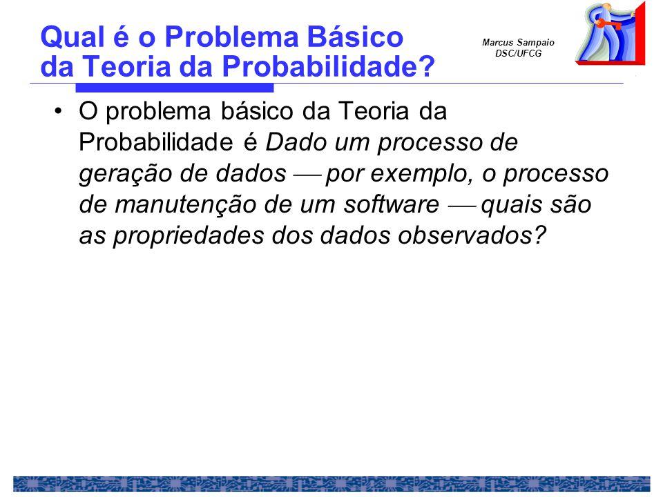 Marcus Sampaio DSC/UFCG Qual é o Problema Básico da Teoria da Probabilidade.