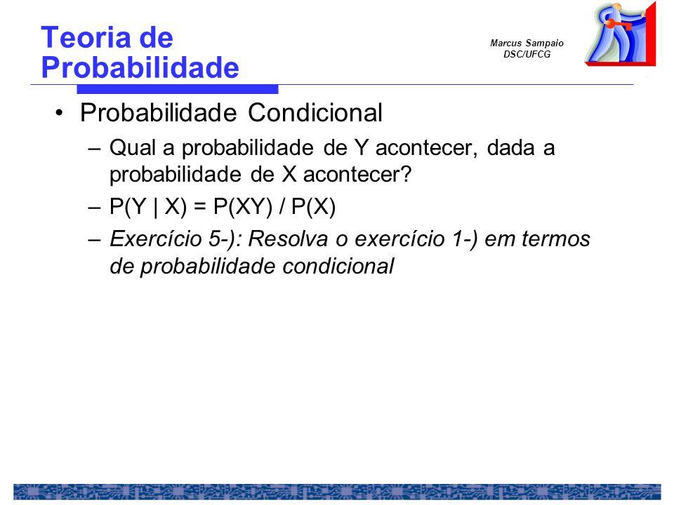 Marcus Sampaio DSC/UFCG Teoria de Probabilidade Probabilidade Condicional –Qual a probabilidade de Y acontecer, dada a probabilidade de X acontecer.