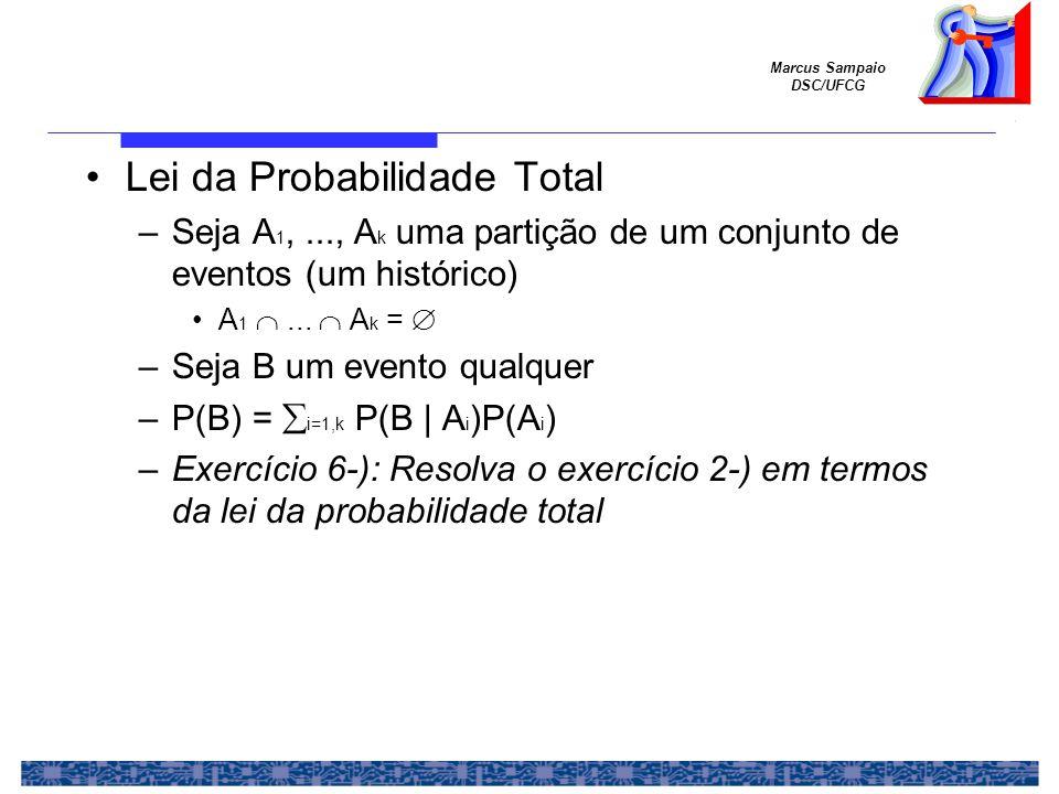 Marcus Sampaio DSC/UFCG Lei da Probabilidade Total –Seja A 1,..., A k uma partição de um conjunto de eventos (um histórico) A 1 ...