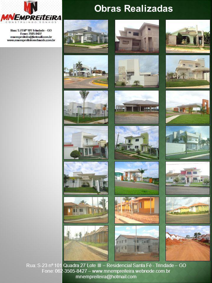 Obras Realizadas Rua: S-23 nº 101 Quadra 27 Lote III – Residencial Santa Fé - Trindade – GO Fone: 062-3505-8427 – www.mnempreiteira.webnode.com.br mne