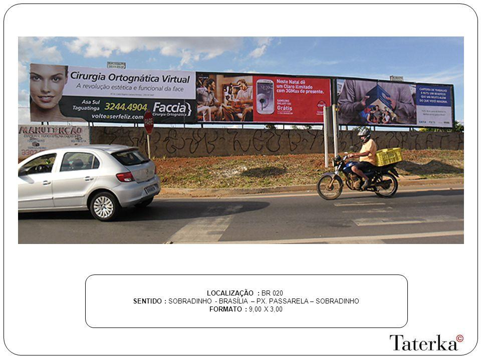 LOCALIZAÇÃO : BR 020 SENTIDO : SOBRADINHO - BRASÍLIA – PX. PASSARELA – SOBRADINHO FORMATO : 9,00 X 3,00