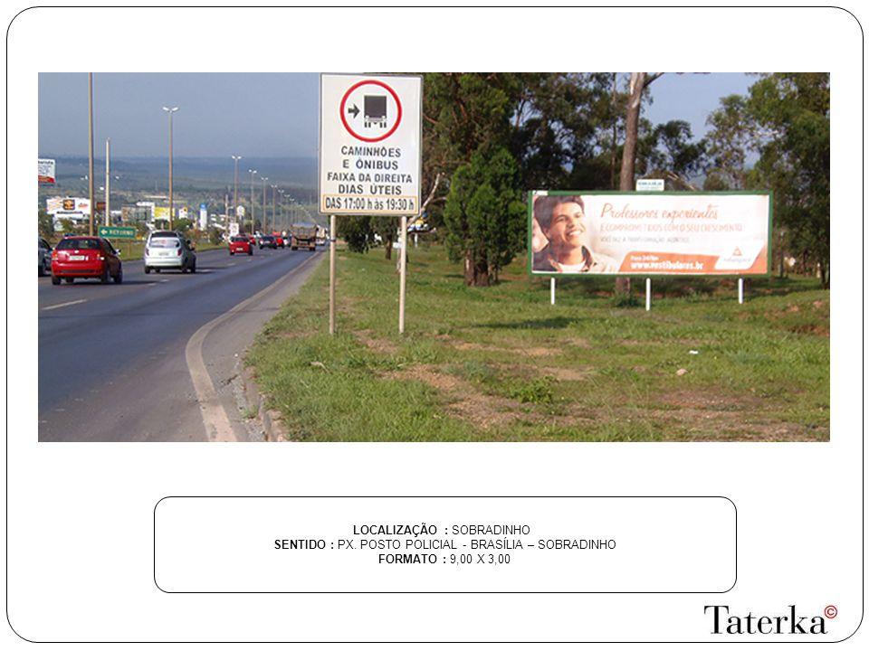 LOCALIZAÇÃO : SOBRADINHO SENTIDO : PX. POSTO POLICIAL - BRASÍLIA – SOBRADINHO FORMATO : 9,00 X 3,00