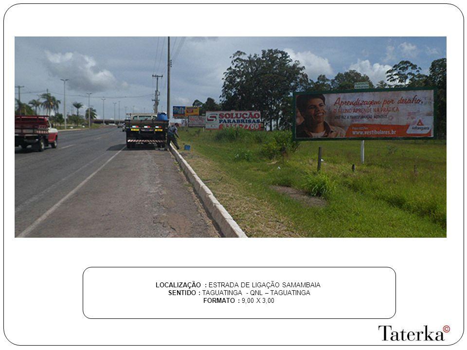 LOCALIZAÇÃO : ESTRADA DE LIGAÇÃO SAMAMBAIA SENTIDO : TAGUATINGA - QNL – TAGUATINGA FORMATO : 9,00 X 3,00