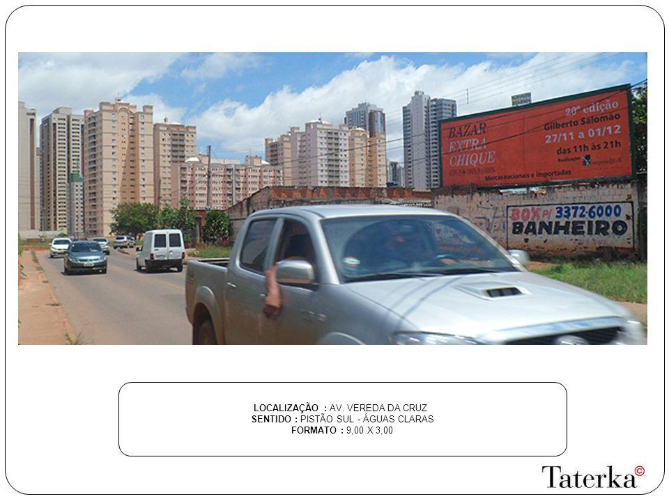LOCALIZAÇÃO : ENTRADA DE AGUAS CLARAS SENTIDO : FRENTE AO CRIATIVO - ÁGUAS CLARAS FORMATO : 9,00 X 3,00