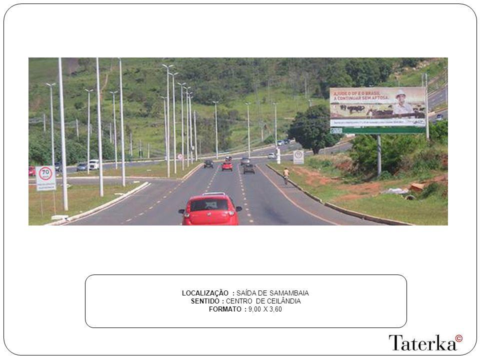 LOCALIZAÇÃO : SAÍDA DE SAMAMBAIA SENTIDO : CENTRO DE CEILÂNDIA FORMATO : 9,00 X 3,60