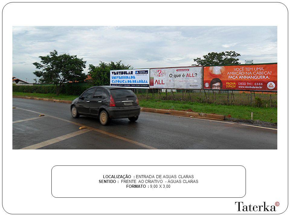 LOCALIZAÇÃO : SAÍDA DO SETOR H NORTE SENTIDO : PLANO PILOTO – CEILÂNDIA FORMATO : 9,00 X 3,00