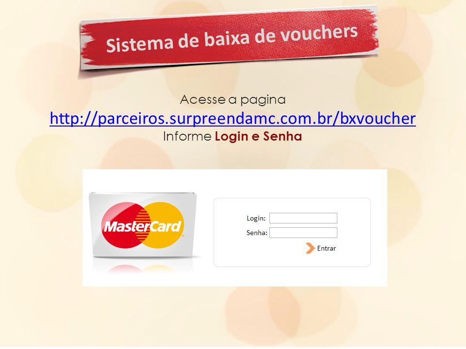 Sistema de baixa de vouchers Acesse a pagina http://parceiros.surpreendamc.com.br/bxvoucher Informe Login e Senha http://parceiros.surpreendamc.com.br/bxvoucher