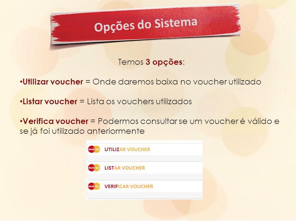Opções do Sistema Temos 3 opções : Utilizar voucher = Onde daremos baixa no voucher utilizado Listar voucher = Lista os vouchers utilizados Verifica voucher = Podermos consultar se um voucher é válido e se já foi utilizado anteriormente