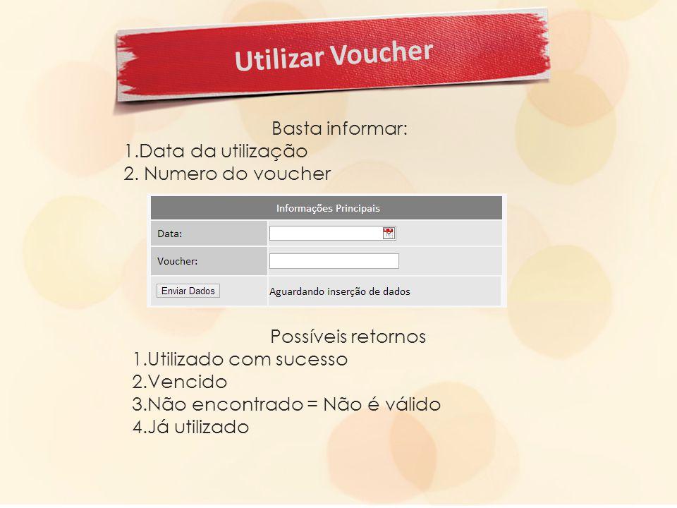 Utilizar Voucher Basta informar: 1.Data da utilização 2.
