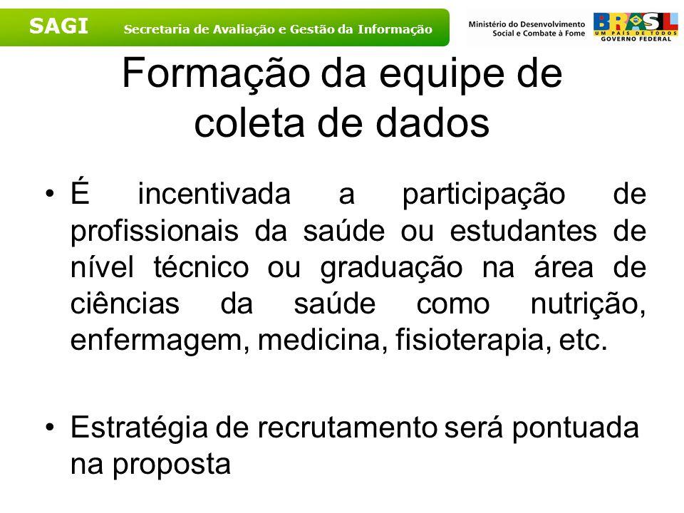 SAGI Secretaria de Avaliação e Gestão da Informação Formação da equipe de coleta de dados É incentivada a participação de profissionais da saúde ou es