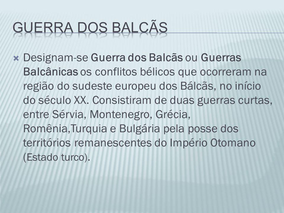  Designam-se Guerra dos Balcãs ou Guerras Balcânicas os conflitos bélicos que ocorreram na região do sudeste europeu dos Bálcãs, no início do século XX.