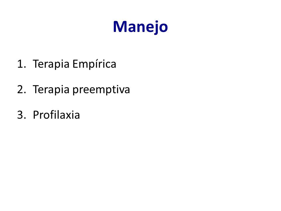 Manejo 1.Terapia Empírica 2.Terapia preemptiva 3.Profilaxia