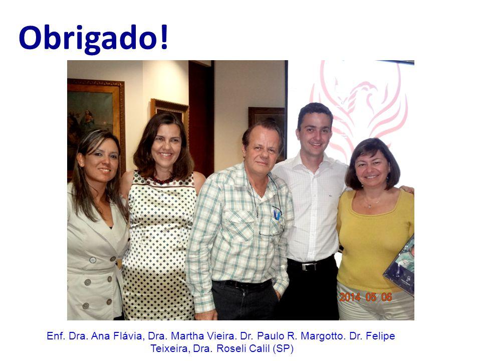 Obrigado! Enf. Dra. Ana Flávia, Dra. Martha Vieira. Dr. Paulo R. Margotto. Dr. Felipe Teixeira, Dra. Roseli Calil (SP)