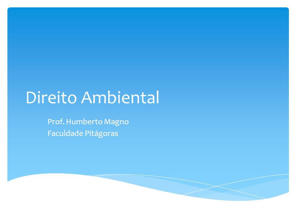 Direito Ambiental Prof. Humberto Magno Faculdade Pitágoras
