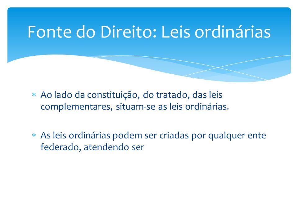  Ao lado da constituição, do tratado, das leis complementares, situam-se as leis ordinárias.