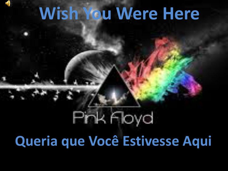 Queria que Você Estivesse Aqui Wish You Were Here
