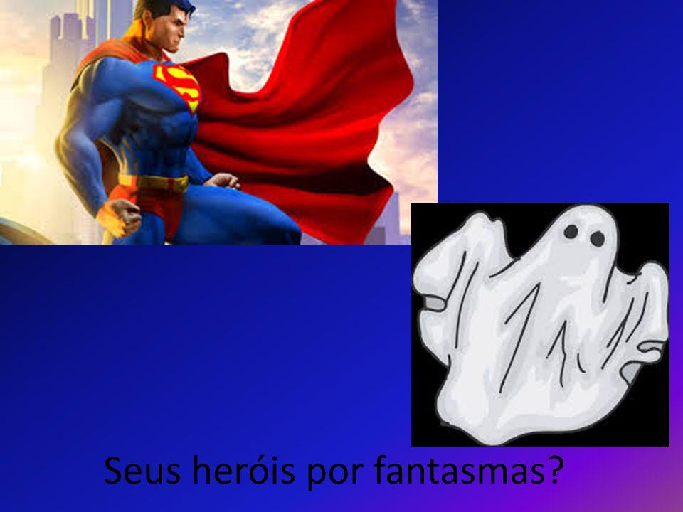 Seus heróis por fantasmas