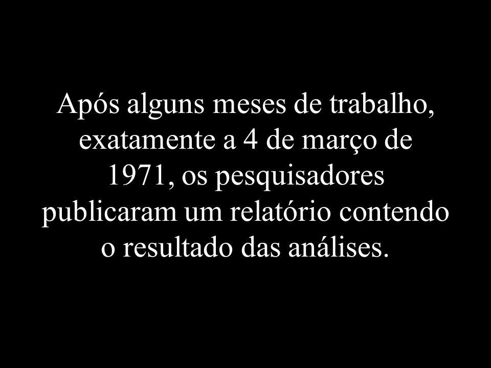 Após alguns meses de trabalho, exatamente a 4 de março de 1971, os pesquisadores publicaram um relatório contendo o resultado das análises.