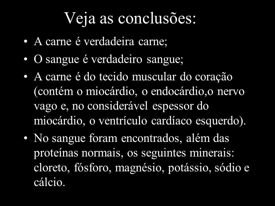 Veja as conclusões:Ve A carne é verdadeira carne; O sangue é verdadeiro sangue; A carne é do tecido muscular do coração (contém o miocárdio, o endocár
