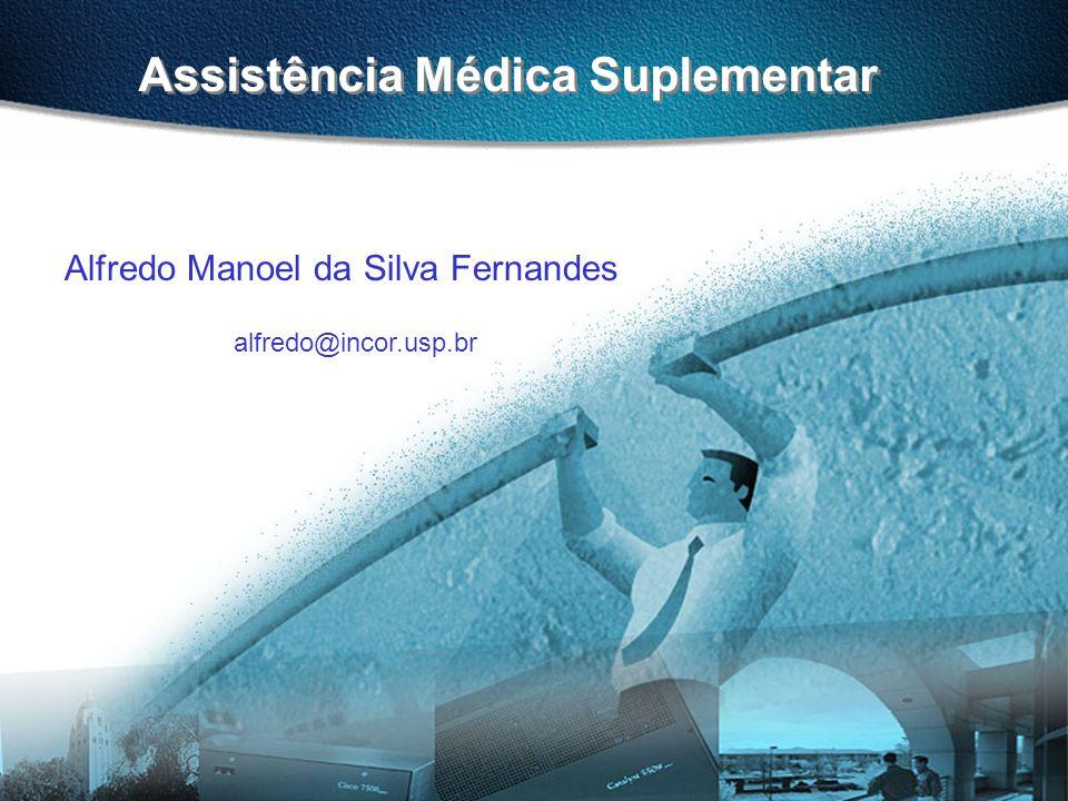 Assistência Médica Suplementar Alfredo Manoel da Silva Fernandes alfredo@incor.usp.br
