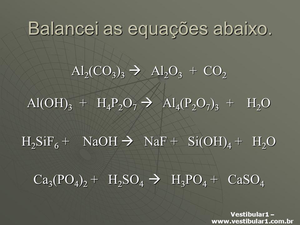 Vestibular1 – www.vestibular1.com.br Balancei as equações abaixo.
