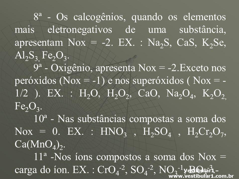 Vestibular1 – www.vestibular1.com.br 8ª - Os calcogênios, quando os elementos mais eletronegativos de uma substância, apresentam Nox = -2.
