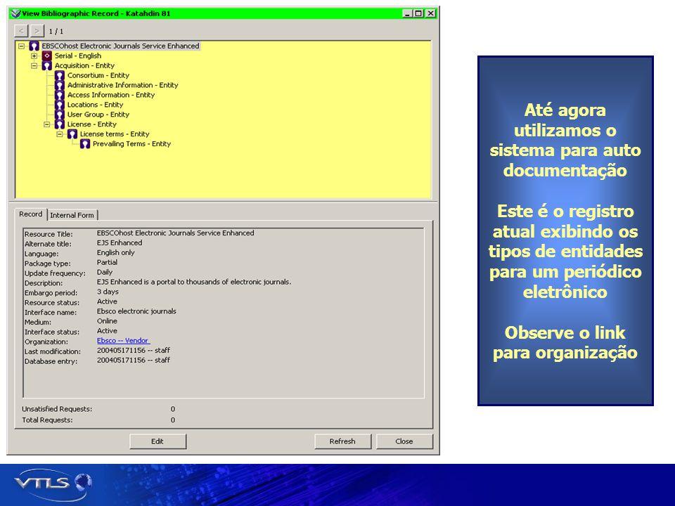 Até agora utilizamos o sistema para auto documentação Este é o registro atual exibindo os tipos de entidades para um periódico eletrônico Observe o link para organização