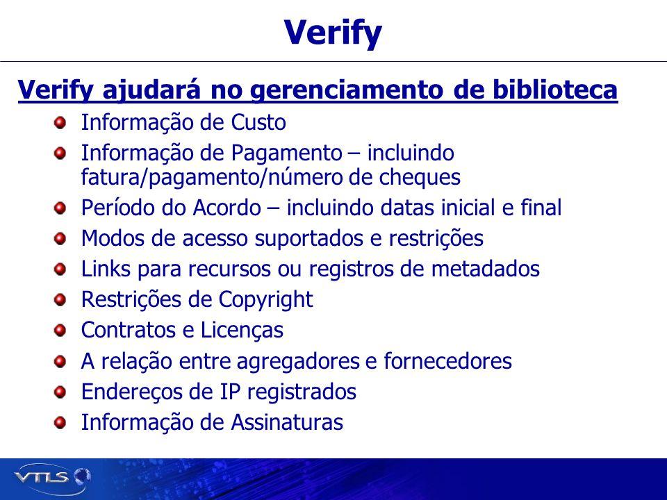 Verify Verify ajudará no gerenciamento de biblioteca Informação de Custo Informação de Pagamento – incluindo fatura/pagamento/número de cheques Períod