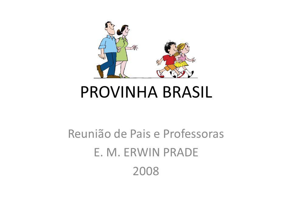PROVINHA BRASIL Reunião de Pais e Professoras E. M. ERWIN PRADE 2008