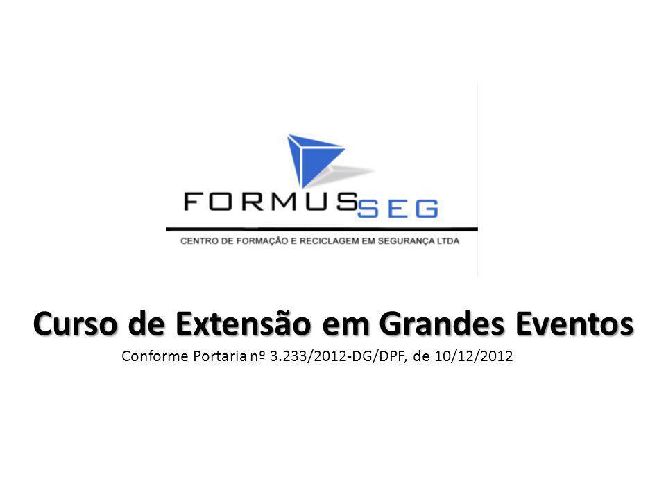 Curso de Extensão em Grandes Eventos Conforme Portaria nº 3.233/2012-DG/DPF, de 10/12/2012