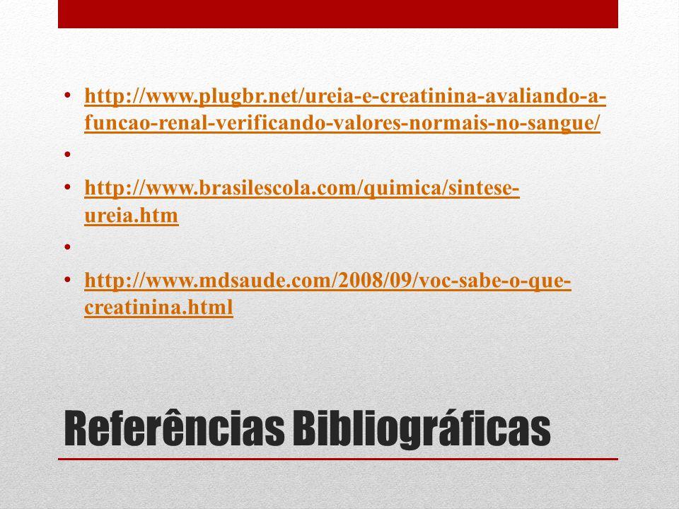 Referências Bibliográficas http://www.plugbr.net/ureia-e-creatinina-avaliando-a- funcao-renal-verificando-valores-normais-no-sangue/ http://www.plugbr.net/ureia-e-creatinina-avaliando-a- funcao-renal-verificando-valores-normais-no-sangue/ http://www.brasilescola.com/quimica/sintese- ureia.htm http://www.brasilescola.com/quimica/sintese- ureia.htm http://www.mdsaude.com/2008/09/voc-sabe-o-que- creatinina.html http://www.mdsaude.com/2008/09/voc-sabe-o-que- creatinina.html
